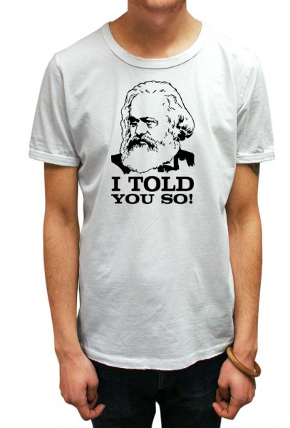 Karl Marx T-shirt I told you so.